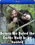 Прежде чем мы покорили Землю: Охотник или жертва